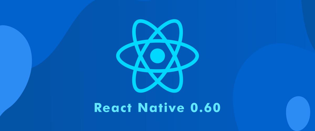 React Native 0.60