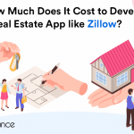 How Much Does It Cost to Develop a Real Estate App like Zillow?