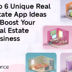 Top 6 Unique Real Estate App Ideas To Boost Your Real Estate Business