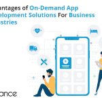 Advantages of On-Demand App Development Solutions For Business Industries